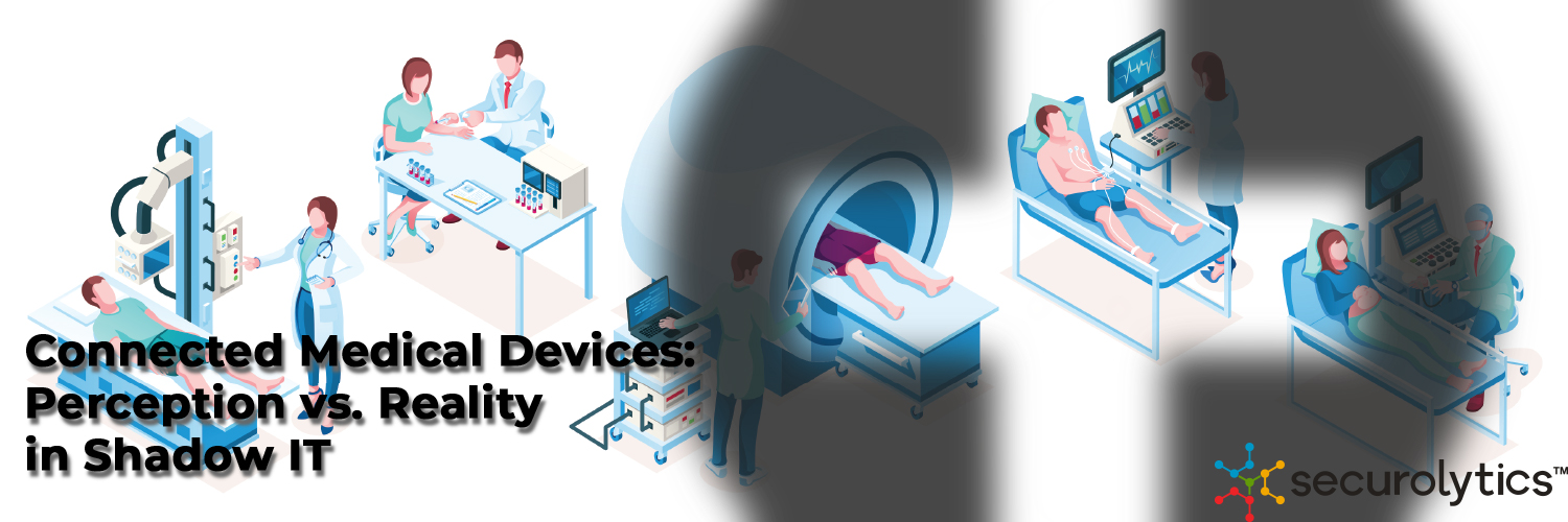 Medical Device Security: Perception vs. Reality in ShadowIT